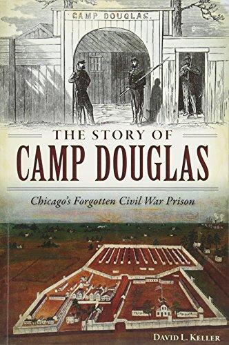 The:  Story of Camp Douglas: Chicago's Forgotten Civil War Prison: Keller, David