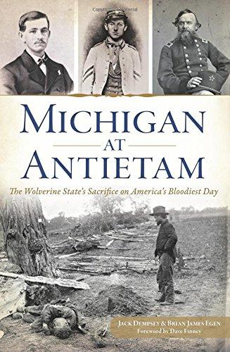 Michigan at Antietam:: The Wolverine State S Sacrifice on America S Bloodiest Day (Civil War): ...