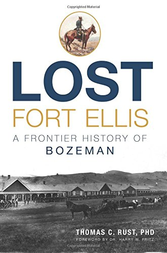 9781626199798: Lost Fort Ellis:: A Frontier History of Bozeman