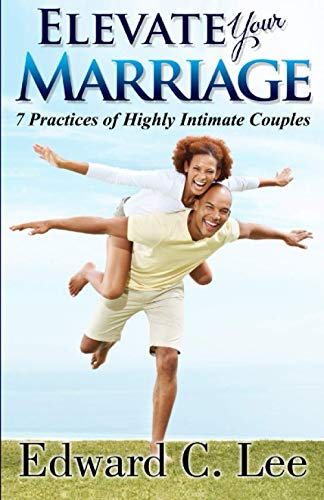 9781626203549: Elevate Your Marriage: 7 Practices of Highly Intimate Couples