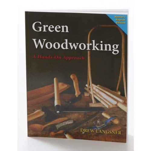 Green Woodworking - A Hands-On Approach (Author's Reprint Edition) (1626204535) by Drew Langsner