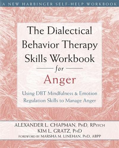 9781626250215: The Dialectical Behavior Therapy Skills Workbook for Anger: Using DBT Mindfulness & Emotion Regulation Skills to Manage Anger