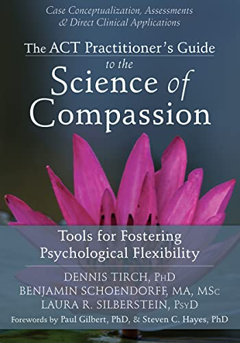 9781626250550: ACT Practitioner's Guide to the Science of Compassion: Tools for Fostering Psychological Flexibility