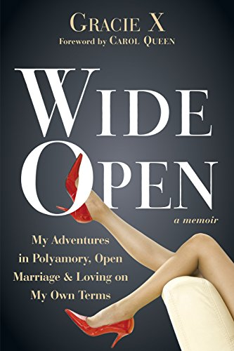 9781626250581: Wide Open: My Adventures in Polyamory, Open Marriage, and Loving on My Own Terms