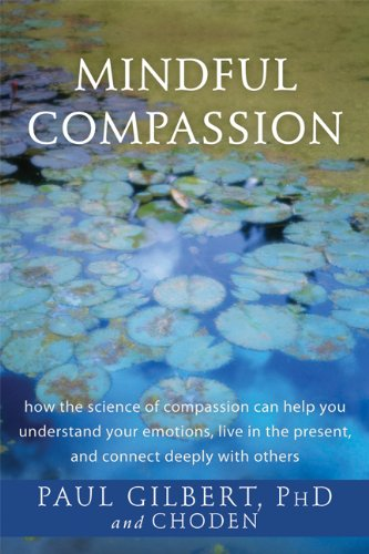 9781626250611: Mindful Compassion: How the Science of Compassion Can Help You Understand Your Emotions, Live in the Present, and Connect Deeply with Others