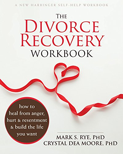 The Divorce Recovery Workbook: How to Heal from Anger, Hurt, and Resentment and Build the Life You ...