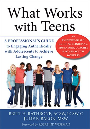 What Works with Teens: A Professional's Guide to Engaging Authentically with Adolescents to ...