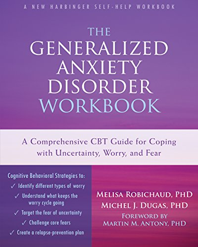 The Generalized Anxiety Disorder Workbook: A Comprehensive CBT Guide for Coping with Uncertainty, ...