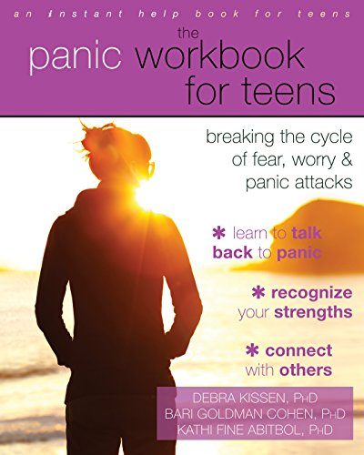 The Panic Workbook for Teens: Breaking the Cycle of Fear, Worry, and Panic Attacks (An Instant Help...