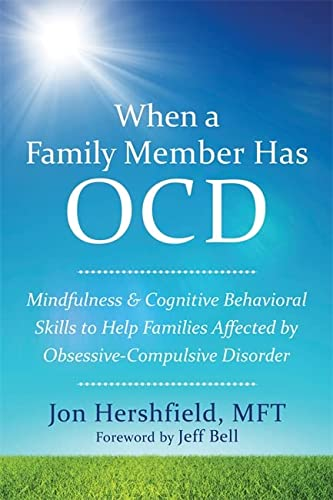 9781626252462: When a Family Member Has OCD: Mindfulness and Cognitive Behavioral Skills to Help Families Affected by Obsessive-Compulsive Disorder