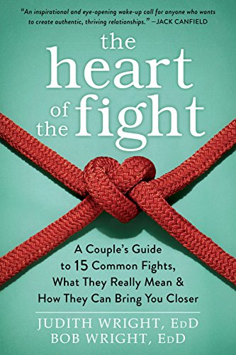 Heart Of The Fight A Couples Guide To Fifteen Common Fights What They Really Mean & How They Can Bring You Closer