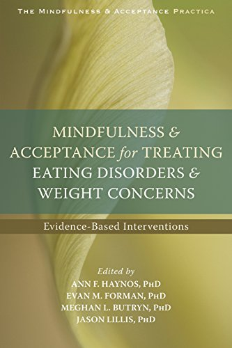 Mindfulness and Acceptance for Treating Eating Disorders and Weight Concerns: Evidence-Based ...
