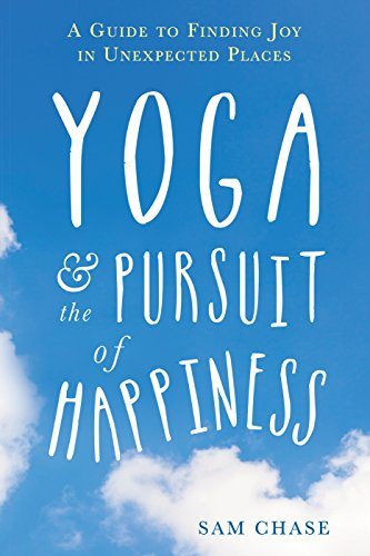 9781626252875: Yoga and the Pursuit of Happiness: A Guide to Finding Joy in Unexpected Places