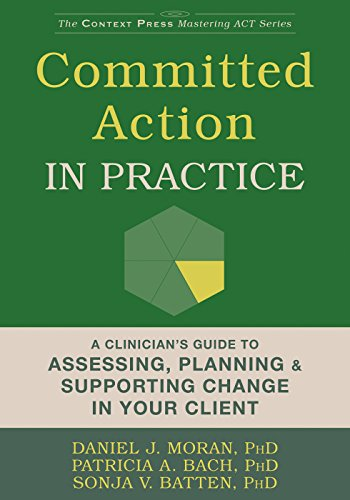 9781626254862: Committed Action in Practice: A Clinician's Guide to Assessing, Planning, and Supporting Change in Your Client (Context Press Mastering Act)