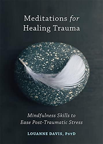 9781626255029: Meditations for Healing Trauma: Mindfulness Skills to Ease Post-Traumatic Stress