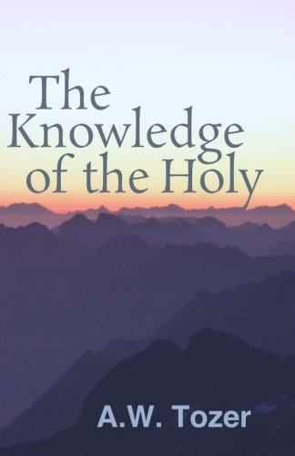 The Knowledge of the Holy: Tozer, A. W.