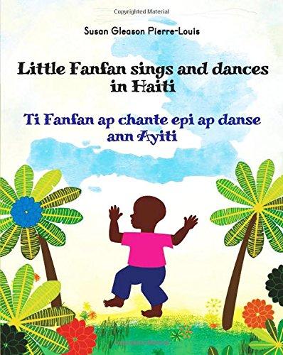 9781626324725: Little Fanfan Sings and Dances in Haiti / Ti Fanfan ap chante epi ap danse ann Ayiti (English and Creole Edition)