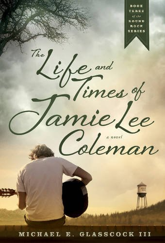 The Life and Times of Jamie Lee Coleman (Round Rock): Glasscock III, Michael E.