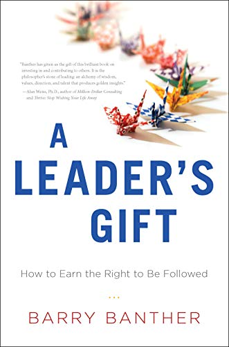 9781626340565: A Leader's Gift: How to Earn the Right to Be Followed