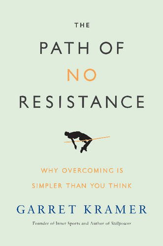 The Path of No Resistance: Why Overcoming Is Simpler Than You Think: Kramer, Garret