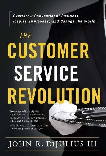 9781626341296: The Customer Service Revolution: Overthrow Conventional Business, Inspire Employees, and Change the World