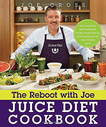 The Reboot with Joe Juice Diet Cookbook: Juice, Smoothie, and Plant-powered Recipes Inspired by the...