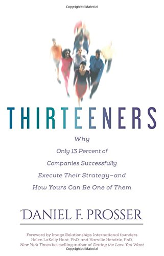 9781626341593: Thirteeners: Why Only 13 Percent of Companies Successfully Execute Their Strategy and How Yours Can Be One of Them
