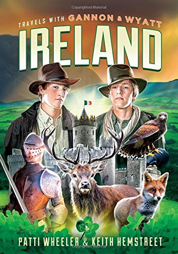 Travels with Gannon and Wyatt: Ireland: Wheeler, Patti