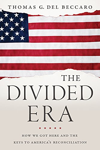 The Divided Era: How We Got Here and the Keys to America's Reconciliation: Del Beccaro, Thomas