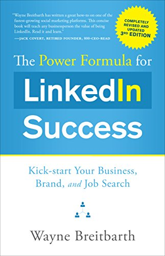 9781626342385: The Power Formula for Linkedin Success (Third Edition - Completely Revised): Kick-Start Your Business, Brand, and Job Search