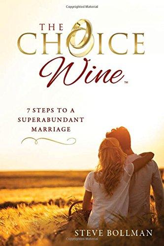 9781626342491: The Choice Wine: 7 Steps to a Superabundant Marriage