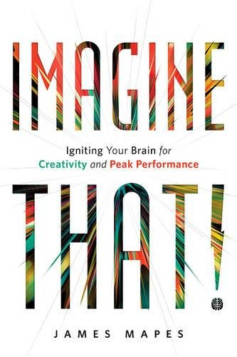 9781626342828: Imagine That!: Igniting Your Brain for Creativity and Peak Performance