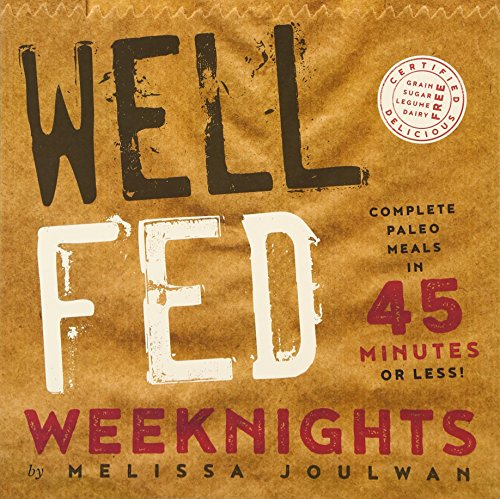 9781626343429: Well Fed Weeknights: Complete Paleo Meals in 45 Minutes or Less (Well Fed Cookbook Series)