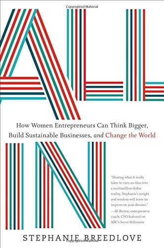 9781626343597: All In: How Women Entrepreneurs Can Think Bigger, Build Sustainable Businesses, and Change the World