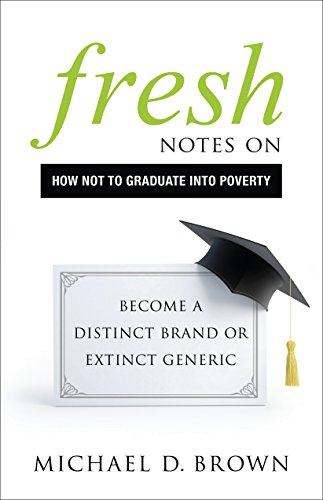 9781626343658: Fresh Notes on How Not to Graduate Into Poverty: Become a Distinct Brand or Extinct Generic