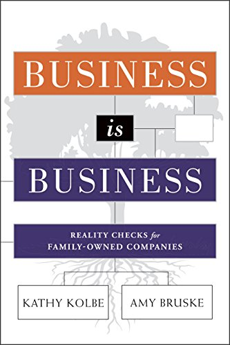 Business is Business: Reality Checks for Family-Owned: Kathy Kolbe, Amy
