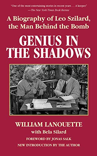 Genius in the Shadows: A Biography of Leo Szilard, the Man Behind the Bomb: Lanouette, William