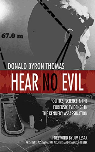 9781626360280: Hear No Evil: Politics, Science, and the Forensic Evidence in the Kennedy Assassination