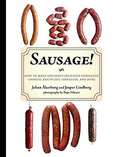 9781626360433: Sausage!: How to Make and Serve Delicious Homemade Chorizo, Bratwurst, Sobrasada, and More