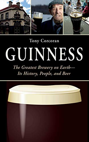 9781626360761: Guinness: The Greatest Brewery on Earth--Its History, People, and Beer