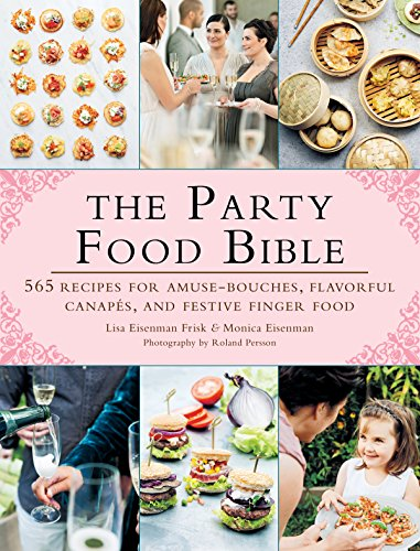 9781626360853: The Party Food Bible: 565 Recipes for Amuse-Bouches, Flavorful Canapés, and Festive Finger Food