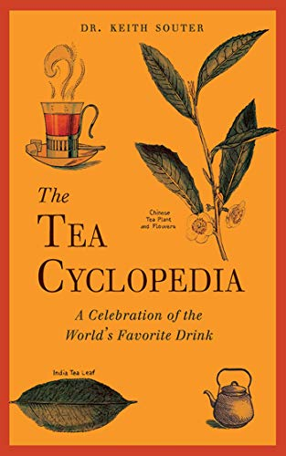 The Tea Cyclopedia: A Celebration of the World`s Favorite Drink: Dr Keith Souter