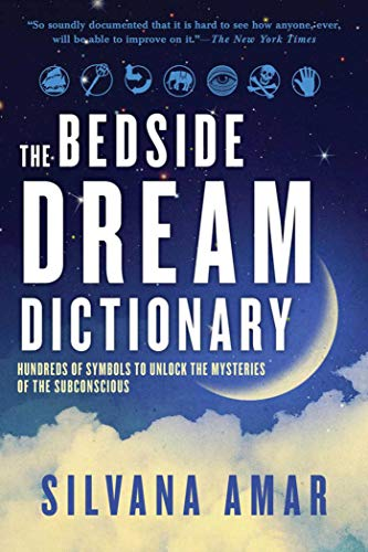 The Bedside Dream Dictionary: Hundreds of Symbols to Unlock the Mysteries of the: Amar, Silvana