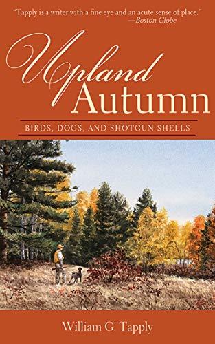 Upland Autumn: Birds, Dogs, and Shotgun Shells: Tapply, William G.