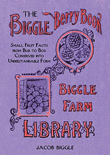 9781626361430: The Biggle Berry Book: Small Fruit Facts from Bud to Box Conserved into Understandable Form