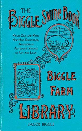 9781626361485: Biggle's Swine Book: Much Old and More New Hog Knowledge, Arranged in Alternate Streaks of Fat and Lean (Biggle Farm Library)