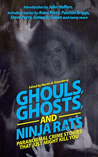 Ghouls, Ghosts, and Ninja Rats: Paranormal Crime Stories That Just Might Kill You: Greenberg, ...