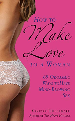 How to Make Love to a Woman: Hollander, Xaviera