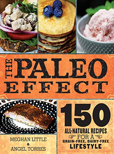 The Paleo Effect: 150 All-Natural Recipes for a Grain-Free, Dairy-Free Lifestyle: Little, Meghan; ...