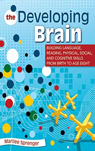 9781626361645: The Developing Brain: Building Language, Reading, Physical, Social, and Cognitive Skills from Birth to Age Eight